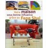 Votre Maison sous Bonne Influence grâce au Feng Shui